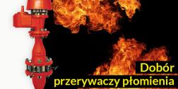 Dobór przerywaczy płomienia
